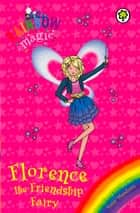 Rainbow Magic: Florence the Friendship Fairy - Special ebook by Daisy Meadows, Georgie Ripper