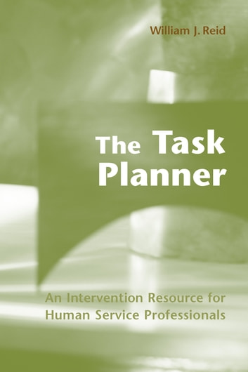 The Task Planner - An Intervention Resource for Human Service Professionals ebook by William J. Reid
