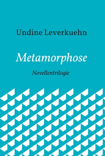 Metamorphose - Novellentrilogie ebook by Undine Leverkuehn