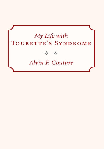 My Life with Tourette Syndrome ebook by Alvin F. Couture