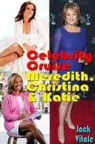 A Heated Celebrity Cruise with Meredith, Christina and Katie ebook by Jack Vitale