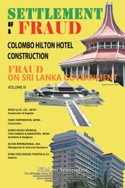SETTLEMENT OF A FRAUD COLOMBO HILTON HOTEL CONSTRUCTION - FRAUD ON SRI LANKA GOVERNMENT ebook by Nihal Sri Ameresekere
