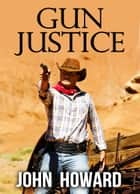 Gun Justice ebook by John J. Howard