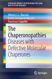 The Chaperonopathies - Diseases with Defective Molecular Chaperones ebook by Alberto J.L. Macario,Everly Conway de Macario,Francesco Cappello