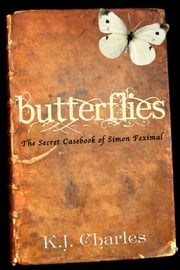 Butterflies (The Secret Casebook of Simon Feximal) ebook by KJ Charles