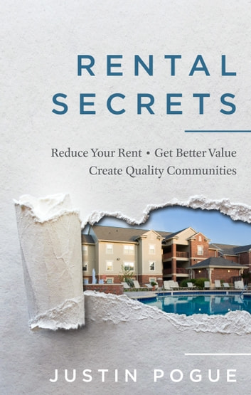 Rental Secrets: Reduce Your Rent, Get Better Value, and Create Quality Communities ebook by Justin Pogue