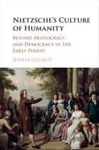 Nietzsche's Culture of Humanity ebook by Jeffrey Church