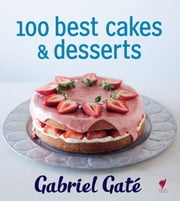 100 Best Cakes and Desserts ebook by Gabriel Gaté