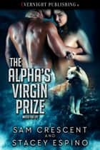The Alpha's Virgin Prize ebook by Sam Crescent, Stacey Espino