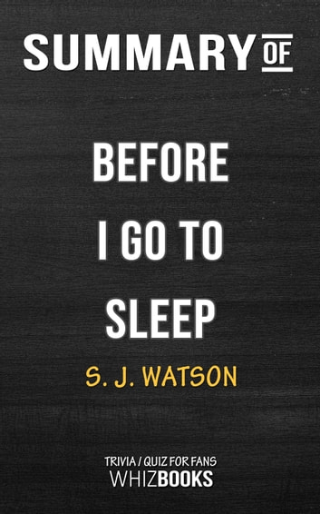 Summary of Before I Go To Sleep: A Novel by S  J  Watson | Trivia/Quiz for  fans
