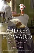 The Flight of Swallows ebook by Audrey Howard