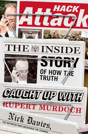 Hack Attack - The Inside Story of How the Truth Caught Up with Rupert Murdoch ebook by Nick Davies