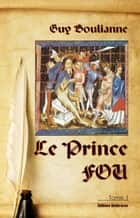 Le Prince Fou (tome 1) ebook by Guy Boulianne