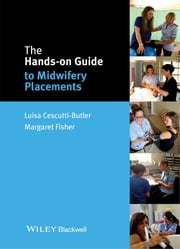 The Hands-on Guide to Midwifery Placements ebook by Luisa Cescutti-Butler,Margaret Fisher