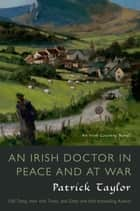 An Irish Doctor in Peace and at War - An Irish Country Novel ebook by Patrick Taylor