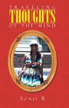 Traveling Thoughts of the mind ebook by Sonji B