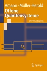 Offene Quantensysteme - Die Primas Lectures ebook by Anton Amann, Ulrich Müller-Herold