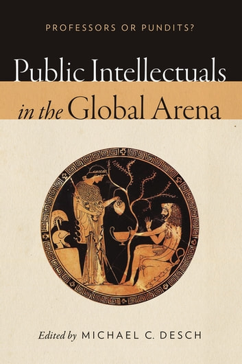 Public Intellectuals in the Global Arena - Professors or Pundits? ebook by