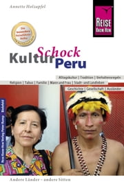 Reise Know-How KulturSchock Peru: Alltagskultur, Traditionen, Verhaltensregeln, ... ebook by Anette Holzapfel