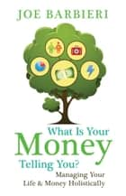 What Is Your Money Telling You? ebook by Joe Barbieri