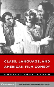 Class, Language, and American Film Comedy ebook by Beach, Christopher