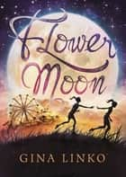 Flower Moon ebook by Gina Linko