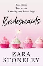 Bridesmaids: The funniest laugh out loud romcom of 2020 – the perfect summer read! ebook by Zara Stoneley