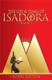 The Life & Times of Isadora - Book 1 ebook by Lorri Payton