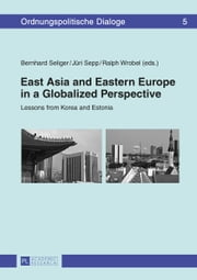 East Asia and Eastern Europe in a Globalized Perspective ebook by Bernhard Seliger,Jüri Sepp,Ralph Wrobel