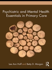 Psychiatric and Mental Health Essentials in Primary Care ebook by Lee Ann Hoff,Betty D. Morgan