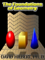 The Foundations of Geometry (Illustrated) ebook by David Hilbert, PH. D.