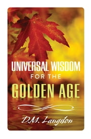 Universal Wisdom for the Golden Age ebook by D. M. Langdon