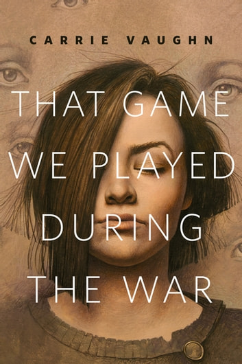 That Game We Played During the War - A Tor.Com Original ebook by Carrie Vaughn