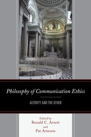 Philosophy of Communication Ethics - Alterity and the Other ebook by Ronald C. Arnett,Brenda Allen,Austin S. Babrow,Isaac E. Catt,Andreea Deciu Ritivoi,Gina Ercolini,Janie Harden Fritz,Pat Gehrke,John Hatch,Gerard A. Hauser,Alain Létourneau,Lisbeth Lipari,Annette Holba,Lester C. Olson,Lindsey M. Rose,Patricia Arneson