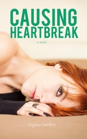 Causing Heartbreak - Unbroken Series, #2 ebook by Regina Bartley