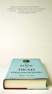 The Book of Dead Philosophers ebook by Simon Critchley