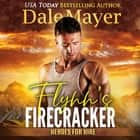 Flynn's Firecracker - Book 5: Heroes For Hire audiobook by Dale Mayer