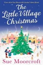 The Little Village Christmas eBook by Sue Moorcroft