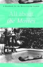 All About the Movies - A Handbook for the Movie-Loving Layman ebook by Maurice Rapf