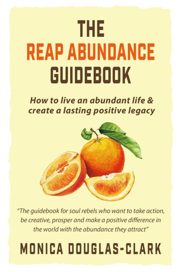 The Reap Abundance Guidebook - How to Live an Abundant Life & Create a Lasting Positive Legacy ebook by Monica Douglas-Clark
