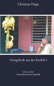Gringolyrik aus der Karibik I - Leben in der dominikanischen Republik ebook by Kobo.Web.Store.Products.Fields.ContributorFieldViewModel