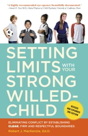 Setting Limits with Your Strong-Willed Child, Revised and Expanded 2nd Edition - Eliminating Conflict by Establishing CLEAR, Firm, and Respectful Boundaries ebook by Robert J. Mackenzie