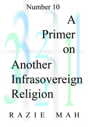 A Primer on Another Infrasovereign Religion ebook by Razie Mah