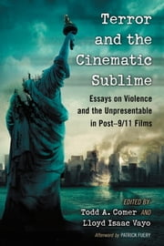 Terror and the Cinematic Sublime - Essays on Violence and the Unpresentable in Post-9/11 Films ebook by Todd A. Comer, Lloyd Isaac Vayo