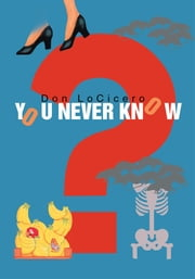 You Never Know ebook by Don LoCicero