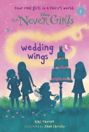 Never Girls #5: Wedding Wings (Disney: The Never Girls) ebook by Kiki Thorpe