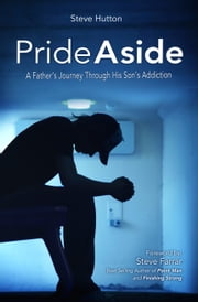 Pride Aside - A Father's Journey Through His Son's Addiction ebook by Steve Hutton,Steve Farrar