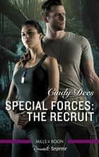 Special Forces - The Recruit ebook by Cindy Dees