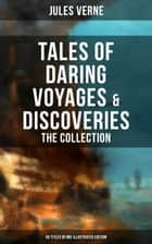 Tales of Daring Voyages & Discoveries: The Jules Verne's Collection (38 Titles in One Illustrated Edition) - Journey to the Centre of the Earth, Twenty Thousand Leagues Under the Sea, Five Weeks in Balloon, Around the Moon, Master of the World, Around the World in Eighty Days, The Mysterious Island... ebook by Frederick Amadeus Malleson, George Roux, Léon Benett,...
