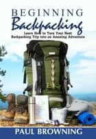 Beginning Backpacking ebook by Paul Browning